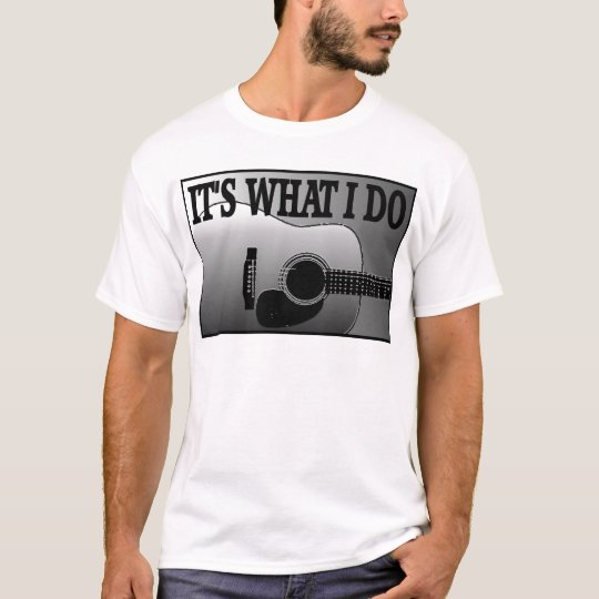 ACOUSTIC GUITAR-IT'S WHAT I DO T-Shirt