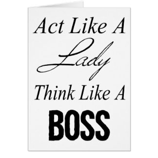 Act Like A Lady, Think Like A Boss Card