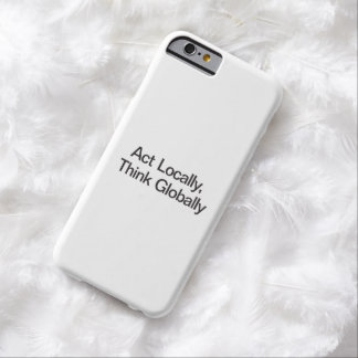 Act Locally, Think Globally Barely There iPhone 6 Case
