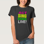 Act Sing Dance LIVE! Tshirt