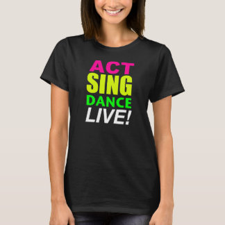 Act Sing Dance LIVE! Tshirt