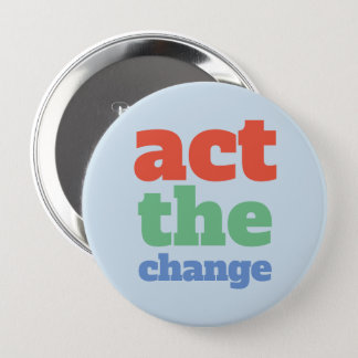 Act the Change, Change - Font & Color Customizable 10 Cm Round Badge