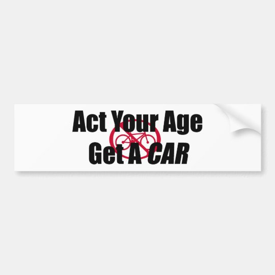 Act Your Age Get A Car Bumper Sticker