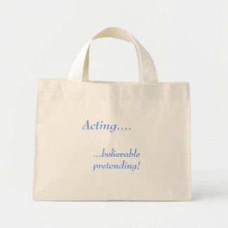 Acting...believable pretending! bag