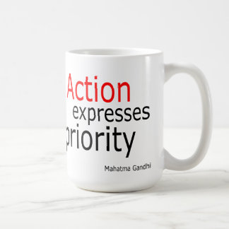 Action expresses priority.. coffee mug