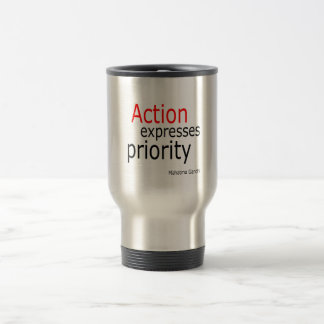 Action expresses priority.. travel mug
