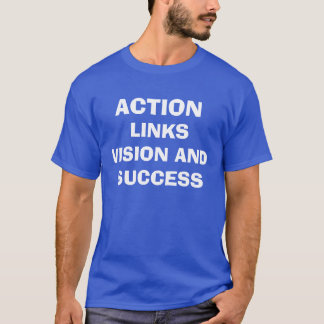 Action links vision and success T-Shirt