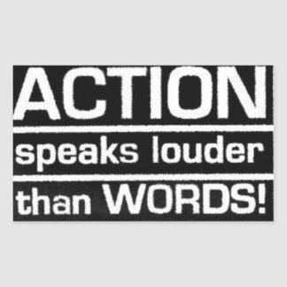 action speak louder than words rectangular sticker
