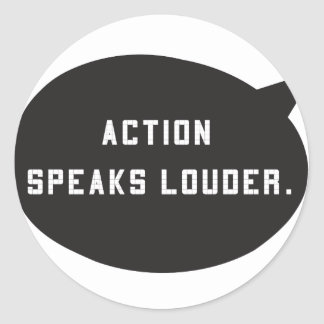 Action Speaks Louder Classic Round Sticker