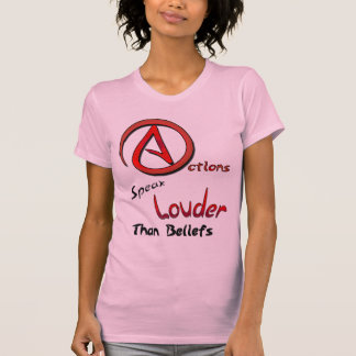Actions Speak Louder than Beliefs, Atheist Symbol T-Shirt