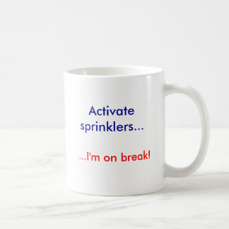 Activate sprinklers..., ...I'm on break! Coffee Mug