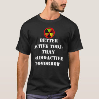 Active Today Radioactive Grunge Anti-Nuke Slogan T-Shirt