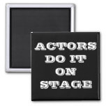 ACTORS DO IT ON STAGE MAGNET