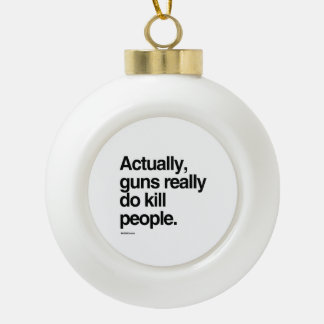 Actually guns really do kill people ceramic ball decoration