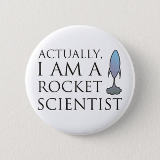 Actually, I am a rocket scientist. 6 Cm Round Badge