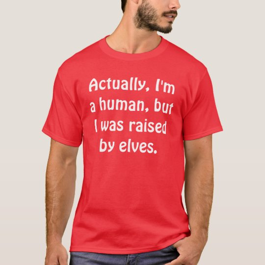 Actually, I'm a human, but I was raised
