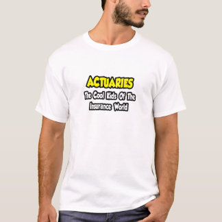Actuaries...Cool Kids of Insurance World T-Shirt
