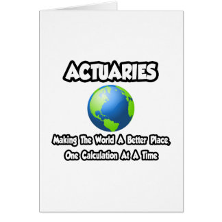 Actuaries...Making the World a Better Place Card