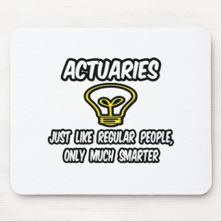 Actuaries...Regular People, Only Smarter Mouse Pad