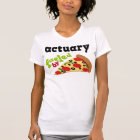 Actuary (Funny) Pizza T-Shirt