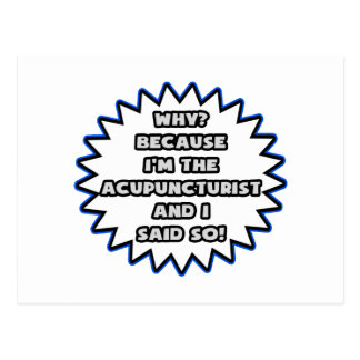 Acupuncturist .. Because I Said So Post Card