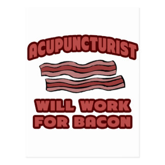 Acupuncturist .. Will Work For Bacon Post Card