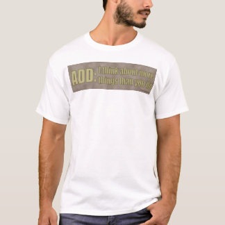 ADD: I think about more things than you do. T-Shirt