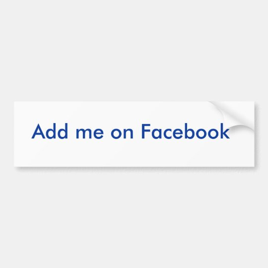 Add me on Facebook Bumper Sticker