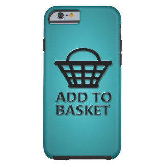 Add to basket concept. tough iPhone 6 case