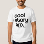 **ADD YOUR OWN PHRASE!!! ORIGINAL COOL STORY BRO T SHIRT