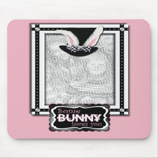 ADD YOUR PHOTO - Some Bunny Loves Me Mousepad