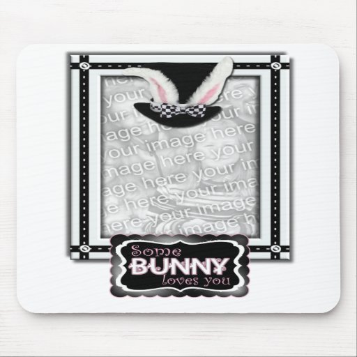 ADD YOUR PHOTO - Some Bunny Loves You Mouse Pads