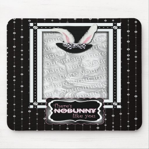 ADD YOUR PHOTO - There's NoBunny Like You Mousepads