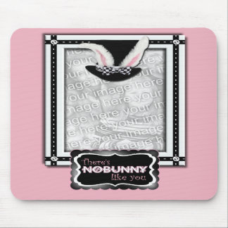 ADD YOUR PHOTO - There's NoBunny Like You Mouse Pads