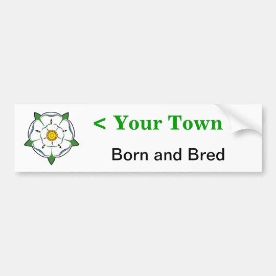 Add your town - Yorkshire Born & Bred sticker Bumper Sticker