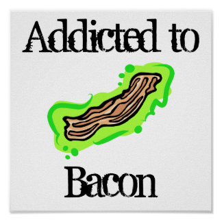 Addicted to Bacon Poster