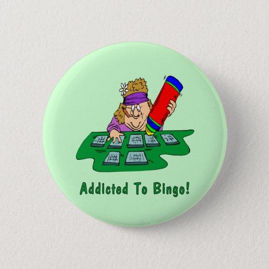 Addicted To Bingo! 6 Cm Round Badge