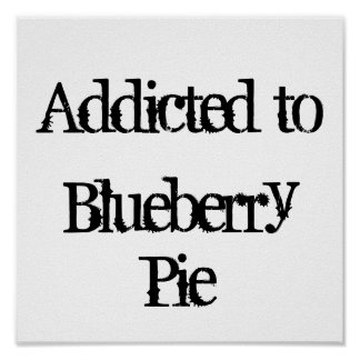 Addicted To Blueberry Pie Posters