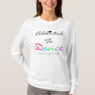 Addicted To Dance T-Shirt