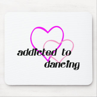Addicted to Dancing T-shirts and Gifts. Mouse Pad