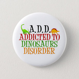 Addicted to Dinosaurs Disorder 6 Cm Round Badge