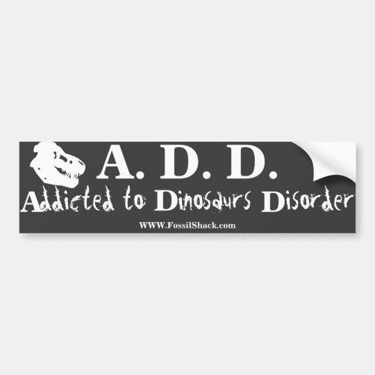 Addicted to Dinosaurs Disorder black bumpersticker Bumper Sticker