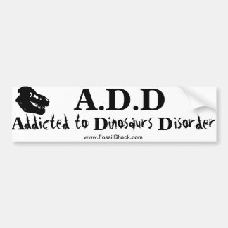 Addicted to Dinosaurs Disorder bumper sticker