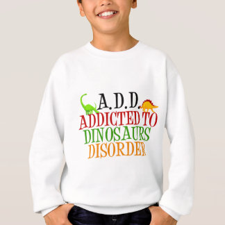 Addicted to Dinosaurs Disorder Sweatshirt