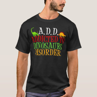 Addicted to Dinosaurs Disorder T-Shirt