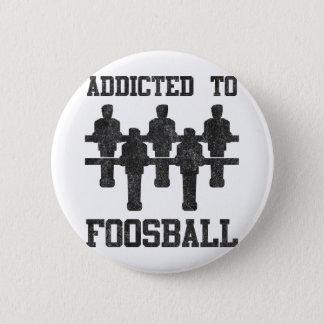 Addicted To Foosball 6 Cm Round Badge