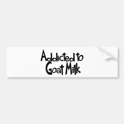 Addicted to Goat Milk Bumper Stickers