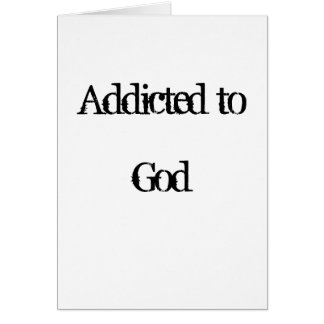 Addicted to God Greeting Card