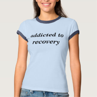 addicted to recovery T-Shirt