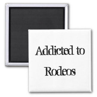 Addicted to Rodeos Square Magnet